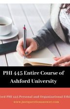 PHI 445 Entire Course of Ashford University | Just Question Answer by justquestionanswer