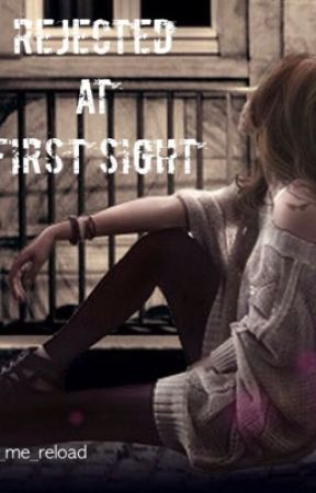 Rejected at first sight by Let_me_reload