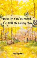 Even If You're Hated, I'd Still Be Loving You by NattyChris