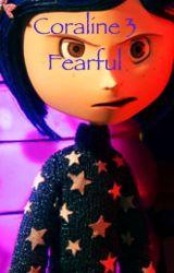 Coraline 3: Fearful by ThatwriterBekah