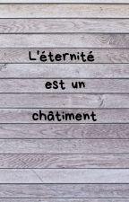 L'éternité est un châtiment by EcrireUnBesoin