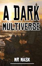 A Dark Multiverse by Mr_Mask
