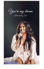 You're my dream (Demi Lovato y Tú)  by DreamingMad