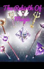 The Rebirth Of Magic  by Shinobu122894
