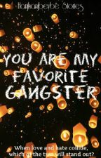 You Are My Favorite Gangster ♥ [COMPLETED] (ALREADY SELF-PUBLISHED) by hanjhanjbeybe