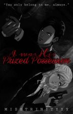 His Possession [PART ONE] by AGirlWithWildDreams