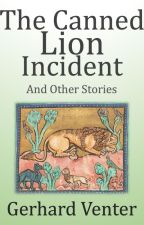 The Canned Lion Incident by gerhard221