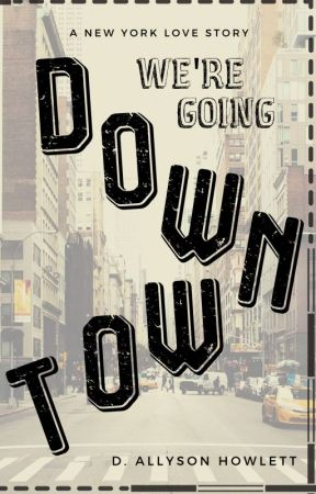 We're Going Downtown by dallyson_writes