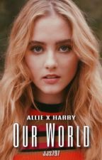 Our World || Allie x Harry || The Society by jjs797
