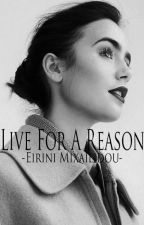 Live For A Reason. by EiriniMixailidou