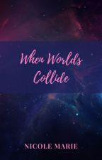When Worlds Collide by nikmariecav