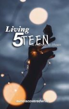 Living Fifteen by aundiscoveredwriter