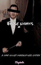 THOSE NIGHTS   WHO KILLED MARKIPLIER? by EdgySmolBean