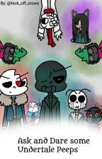 Ask and dare sum Undertale peeps by feck_off_crows