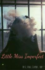 Little Miss Imperfect|📝 by I_stole_Cupids_sox
