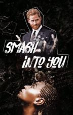 Smash Into You | Prince Harry & Beyoncé Fanfiction  by adoreesun
