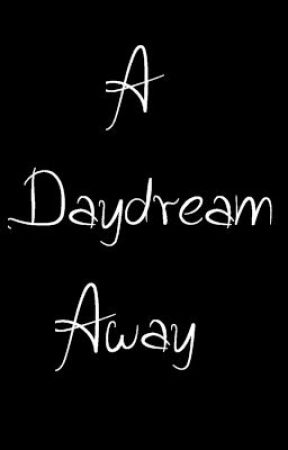 A Daydream Away by ipromisethestars