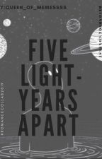 Five Lightyears Apart by Queen_Of_Memessss