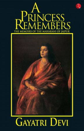 Book Excerpt - A Princess Remembers: The Memoirs of The Maharani of Jaipur by rupapublications