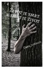 Život je smrt a smrt je život by Dark_Stregoi