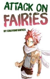 Attack on Fairies (A Fairy Tail and Attack On Titan Fanfic Crossover) by CrayonFanfics