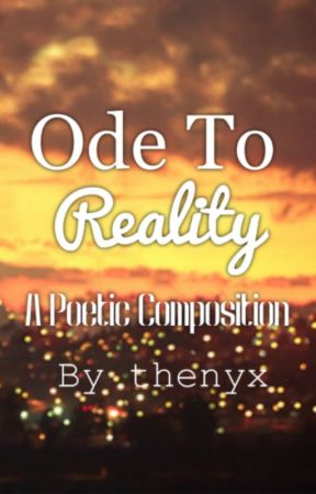 Ode To Reality by thenyx