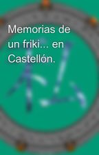 Memorias de un friki... en Castellón. by EdicionesWatashi