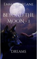Beyond the moon - 1 : Dreams by EmmaMorgane24