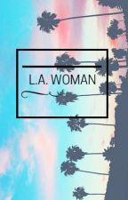 L.A. Woman by girlinthedirtyshirt