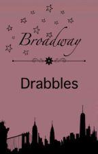 Broadway Drabbles! by Madam_Broadway