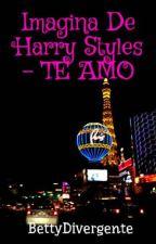 Imagina De Harry Styles - TE AMO by WritterAndDreammer