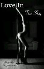Love In The Sky (A Weeknd FanFic) by xo_souledout