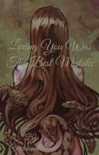 Loving you was the Best Mistake by WitchandAngel