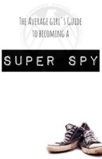 The Average Girl's Guide to Becoming a Super Spy by MegInTheMiddle