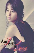 Am I Still In Love? <3 by GwapongKei