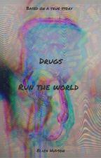 Drugs Run The World  by LizzieHuds0n