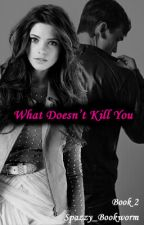 What Doesn't Kill You by Spazzy_Bookworm