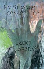 My Strange Teenage Life by JackySlayer69