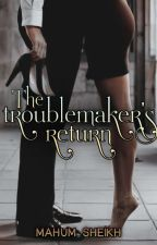 The Troublemaker's Return by mahumsheikh