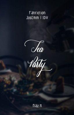 Đọc truyện [Identity V Fanfiction - JosEmm] Tea Party