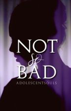Not So Bad by adolescentsouls