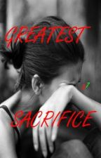 GREATEST SACRIFICE - (One Shot LS) by Writer57
