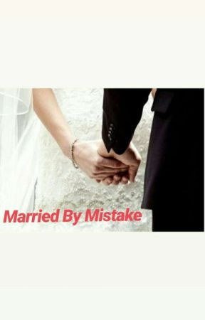 MARRIED BY MISTAKE by ishqbaazians