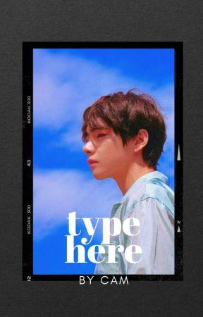 Type Here || KTH ✔️ by aqtjoonie