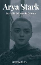 Arya Stark: Más allá del mar de oriente by CristianMelita