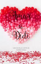 Amar a Didí - Actualizaciones a partir del 5/7/19- by DanielaGesqui