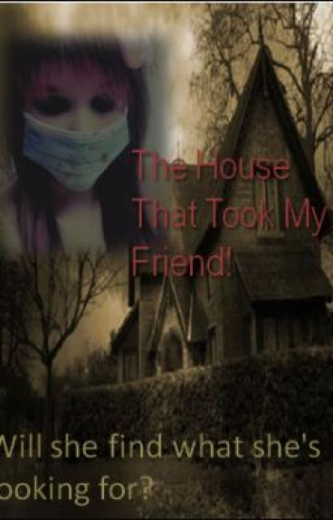 The House that took my friend!