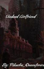 Undead Girlfriend by Pikachu_Queenforever