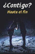 ¿Contigo?Hasta el fin by PaulaNataliaRodrigue