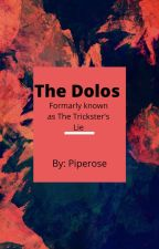 The Dolos (formally known as The Trickster's Lie) by troystory3